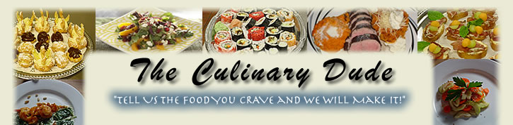 The Culinary Dude -- Tell us what you crave and we will make it.